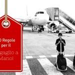 Le 10 regole per viaggiare col bagaglio a mano