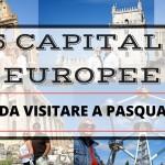 5 capitali europee da visitare a Pasqua