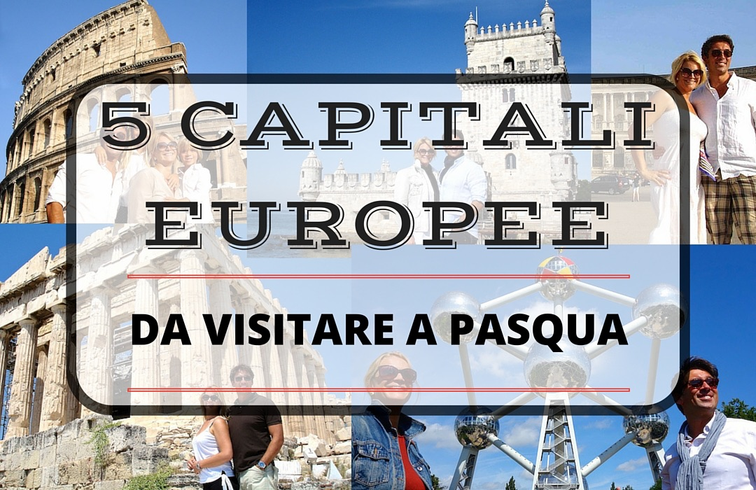 capitali europee da visitare a Pasqua